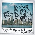 Don't Feed the Monsters!